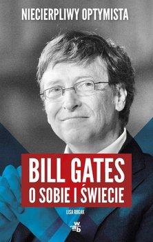 Niecierpliwy optymista. Bill Gates o sobie i świecie                      (ebook)