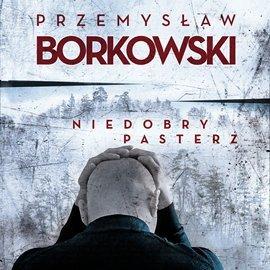 Niedobry pasterz-Borkowski Przemysław