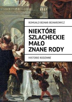 Niektóre szlacheckie mało znane rody. Historie rodzinne-Bejnar-Bejnarowicz Romuald