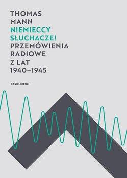 Niemieccy słuchacze! Przemówienia radiowe z lat 1940-1945-Mann Thomas