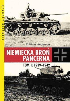 Niemiecka broń pancerna. Tom 1: 1939–1942-Anderson Thomas