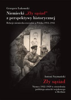 Niemiecki Zły sąsiad z perspektywy historycznej. Relacje niemiecko-rosyjskie a Polska 1914–1941-Łukomski Grzegorz