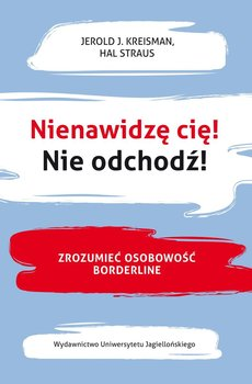 Nienawidzę cię! Nie odchodź! Zrozumieć osobowość borderline-Kreisman Jerold J., Straus Hal