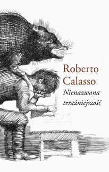 Nienazwana teraźniejszość-Calasso Roberto