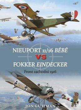 Nieuport 11/16 Bebe vs Fokker Eindecker. Front zachodni 1916-Opracowanie zbiorowe