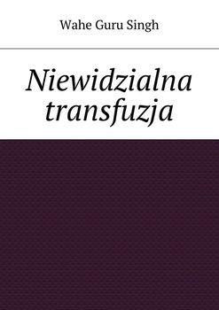 Niewidzialna transfuzja-Singh Wahe Guru