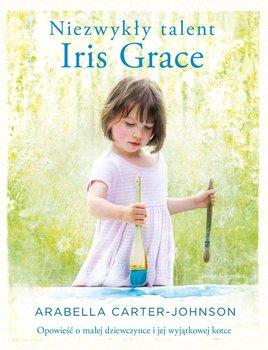Niezwykły talent Iris Grace. Opowieść o małej dziewczynce i jej wyjątkowej kotce-Carter-Johnson Arabella