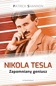 Nikola Tesla. Zapomniany geniusz-Shannon Patrick
