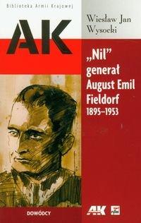 """""""Nil"""" generał August Emil Fieldorf 1895-1953-Wysocki Wiesław Jan"""