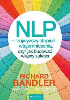 NLP - najwyższy stopień wtajemniczenia, czyli jak budować własny sukces-Bandler Richard, Roberti Alessio, Fitzpatrick Owen