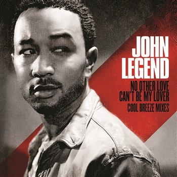 No Other Love / Can't Be My Lover - Cool Breeze Mixes - John Legend