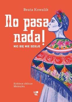 No pasa nada! Nic się nie dzieje. Kobiece oblicze Meksyku-Kowalik Beata