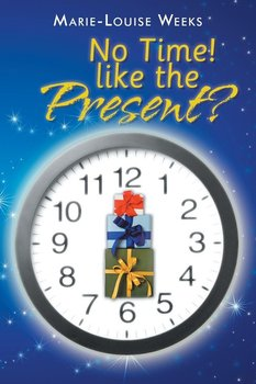 No Time! Like the Present?-Weeks Marie-Louise