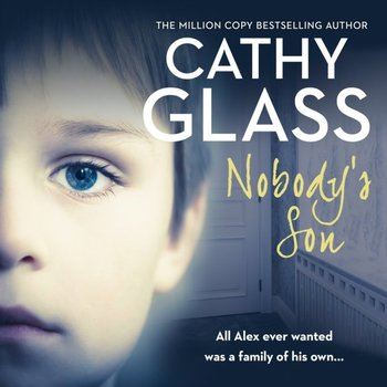 Nobody's Son: All Alex ever wanted was a family of his own-Glass Cathy