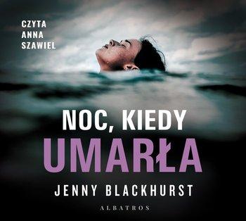 Noc, kiedy umarła-Blackhurst Jenny