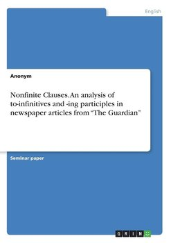 """Nonfinite Clauses. An analysis of  to-infinitives and -ing participles in newspaper articles from """"The Guardian""""-Anonym"""
