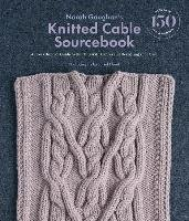 Norah Gaughan s Knitted Cable Sourcebook. A Breakthrough Guide to-Gaughan Norah