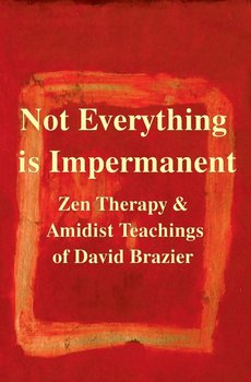 Not Everything Is Impermanent - Brazier David