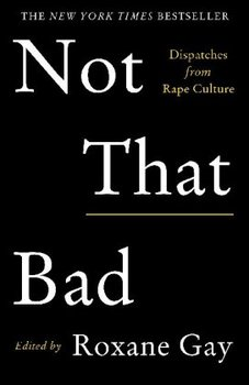 Not That Bad: Dispatches from Rape Culture-Gay Roxane