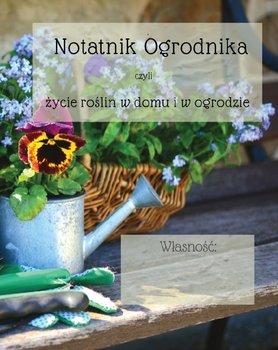 Notatnik ogrodnika czyli życie roślin w domu i w ogrodzie-Nortman Ann M.