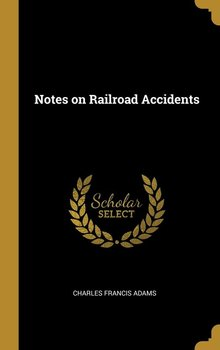 Notes on Railroad Accidents - Adams Charles Francis