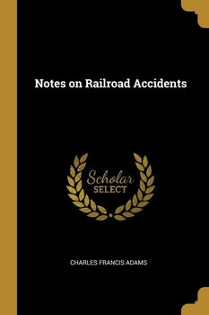 Notes on Railroad Accidents-Adams Charles Francis