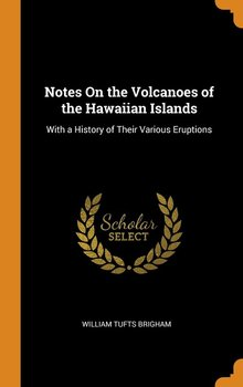 Notes On the Volcanoes of the Hawaiian Islands-Brigham William Tufts