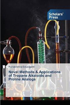 Novel Methods & Applications of Tropane Alkaloids and Proline Analogs-Edupuganti Ramakrishna