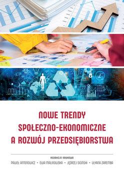 Nowe trendy społeczno-ekonomiczne a rozwój przedsiębiorstwa-Opracowanie zbiorowe