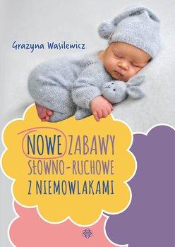 Nowe zabawy słowno-ruchowe z niemowlakami-Wasilewicz Grażyna
