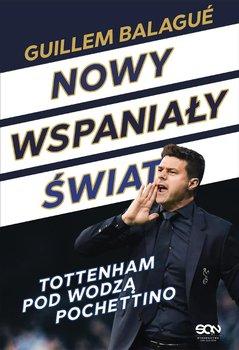Nowy wspaniały świat. Tottenham pod wodzą Pochettino-Balague Guillem