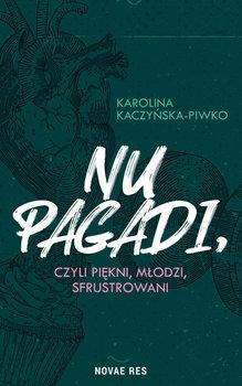 Nu pagadi, czyli piękni, młodzi, sfrustrowani-Kaczyńska-Piwko Karolina