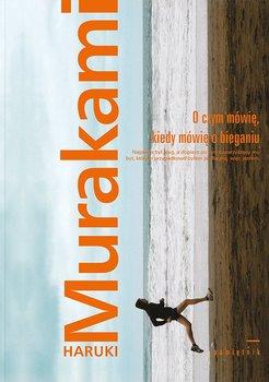 O czym mówię, kiedy mówię o bieganiu-Murakami Haruki