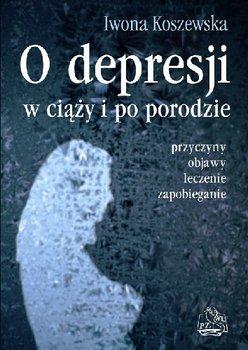 O Depresji w Ciąży i po Porodzie-Koszewska Iwona