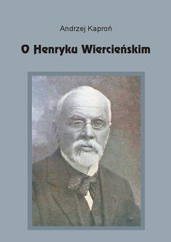 O Henryku Wiercieńskim-Kaproń Andrzej