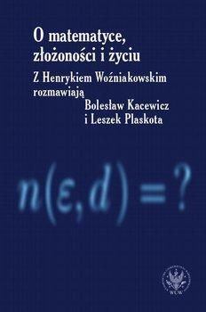 O matematyce, złożoności i życiu-Kacewicz Bolesław, Plaskota Leszek