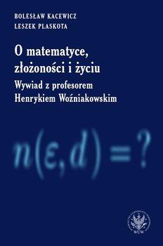 O matematyce, złożoności i życiu. Wywiad z profesorem Henrykiem Woźniakowskim-Kacewicz Bolesław, Plaskota Leszek