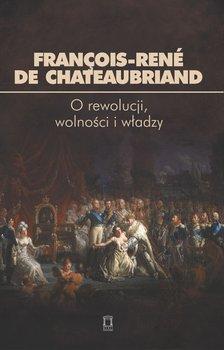 O rewolucji, wolności i władzy-Chateaubriand Francois Rene