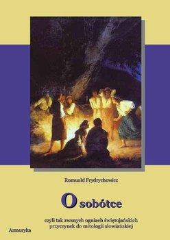 O sobótce, czyli tak zwanych ogniach świętojańskich przyczynek do mitologii słowiańskiej-Frydrychowicz Romuald
