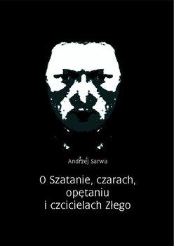 O Szatanie, czarach, opętaniu i czcicielach Złego-Sarwa Andrzej