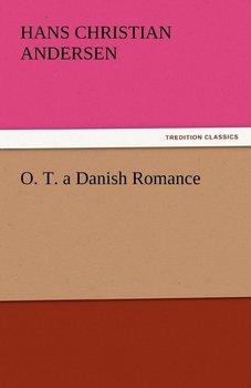 O. T. a Danish Romance-Andersen Hans Christian