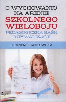 O wychowaniu na arenie szkolnego wieloboju. Pedagogiczna baśń o rywalizacji-Danilewska Joanna
