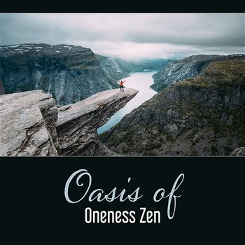Oasis of Oneness Zen – Music from Nature, Keep Mindfulness, Everyday Restful Meditation, Anxiety and Stress Free - Quiet Music Oasis