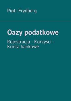 Oazy podatkowe-Frydberg Piotr