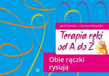 Obie rączki rysują. Terapia ręki od A do Z. Część 5-Szmalec Jacek, Wyszyński Dariusz