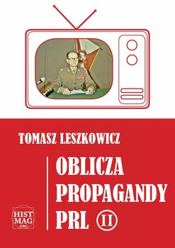 Oblicza propagandy PRL. Część 2-Leszkowicz Tomasz