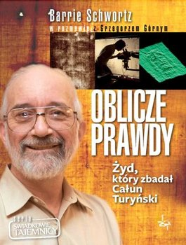 Oblicze prawdy. Żyd, który zbadał Całun Turyński-Górny Grzegorz, Schwortz Barrie