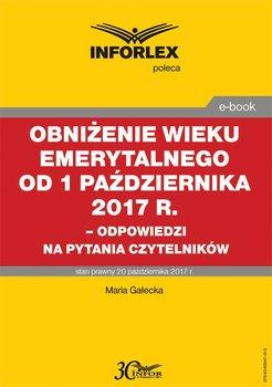 Obniżenie wieku emerytalnego od 1 października 2017 r-Gałecka Maria