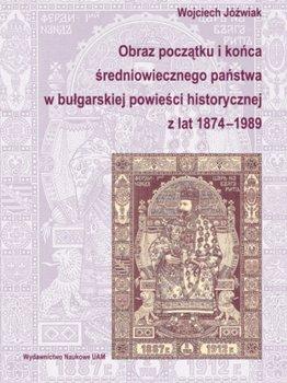 Obraz początku i końca średniowiecznego państwa w bułgarskiej powieści historycznej z lat 1874-1989-Jóźwiak Wojciech
