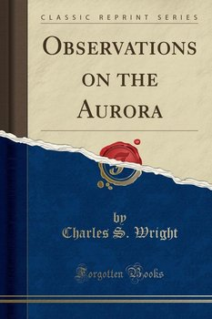 Observations on the Aurora (Classic Reprint)-Wright Charles S.